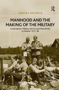 Manhood and the Making of the Military