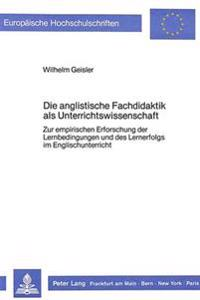 Die Anglistische Fachdidaktik ALS Unterrichtswissenschaft:: Zur Empirischen Erforschung Der Lernbedingungen Und Des Lernerfolgs Im Englischunterricht