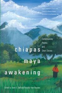 Chiapas Maya Awakening: Contemporary Poems and Short Stories