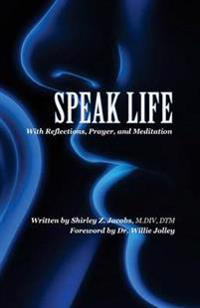 Speak Life: With Reflections, Prayer, and Meditation