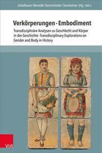 Verkorperungen / Embodiment: Transdisziplinare Analysen Zu Geschlecht Und Korper in Der Geschichte / Transdisciplinary Explorations on Gender and B