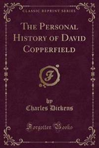 The Personal History of David Copperfield (Classic Reprint)