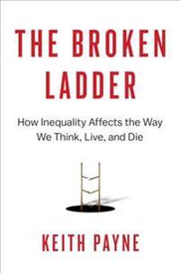 The Broken Ladder - Large Print: How Inequality Affects the Way We Think, Live, and Die