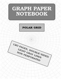 Polar Graph Paper Notebook: 120 Pages (Polar Coordinates)