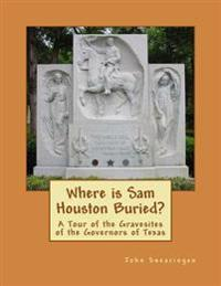Where Is Sam Houston Buried? a Tour of the Gravesites of the Governors of Texas