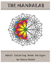 The Mandalas: Coloring Book for Adult: Adult Coloring Designs for Stress Relief