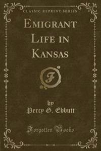 Emigrant Life in Kansas (Classic Reprint)