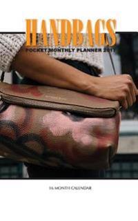 Handbags Pocket Monthly Planner 2017: 16 Month Calendar