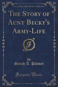 The Story of Aunt Becky's Army-Life (Classic Reprint)