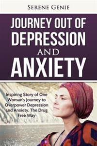 Journey Out of Depression: Inspiring Story of One Woman's Journey to Overpower Depression and Anxiety, the Drug Free Way