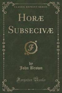 Hor  Subseciv  (Classic Reprint)