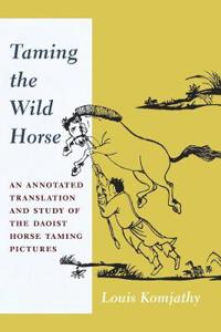 Taming the Wild Horse: An Annotated Translation and Study of the Daoist Horse Taming Pictures