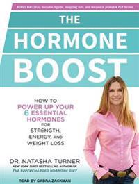 The Hormone Boost: How to Power Up Your 6 Essential Hormones for Strength, Energy, and Weight Loss