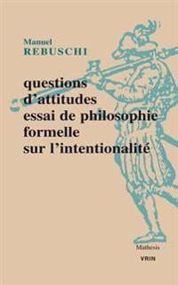 Questions D'Attitudes: Essai de Philosophie Formelle Sur L'Intentionnalite