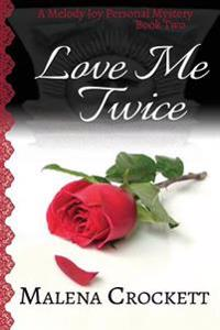 Love Me Twice: Melody Joy's Personal Mystery, Book Two