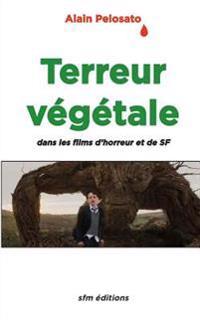 Terreur Végétale: Dans Les Films Fantastiques, d'Horreur Et de SF