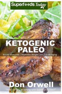 Ketogenic Paleo: Over 130 Quick & Easy Gluten Free Paleo Low Cholesterol Whole Foods Recipes Full of Antioxidants & Phytochemicals