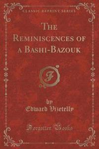 The Reminiscences of a Bashi-Bazouk (Classic Reprint)