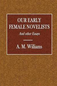 Our Early Female Novelists: And Other Essays