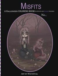 Misfits a Halloween Coloring Book for Adults and Spooky Children: Witches, Bones, Cats, Ghosts, Zombies, Teddy Bear Serial Killers and More!