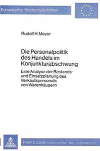 Die Personalpolitik Des Handels Im Konjunkturabschwung: Eine Analyse Der Bestands- Und Einsatzplanung Des Verkaufspersonals Von Warenhaeusern
