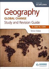 Geography for the Ib Diploma Study and Revision Guide SL Core: SL and Hl Core