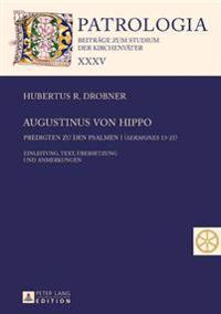Augustinus Von Hippo: Predigten Zu Den Psalmen I («sermones» 13-21) - Predigten Zu Den Psalmen II («sermones» 22-34) - Einleitung, Text, Ueb
