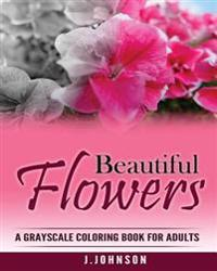 Beautiful Flowers: A Grayscale Coloring Book for Adults