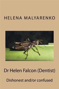 Dr Helen Falcon (Dentist): Dishonest And/Or Confused