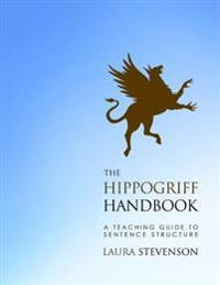 The Hippogriff Handbook: A Teaching Guide to Sentence Structure