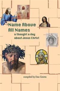 Name Above All Names: A Quote a Day about Jesus Christ