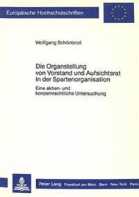 Die Organstellung Von Vorstand Und Aufsichtsrat in Der Spartenorganisation: Eine Aktien- Und Konzernrechtliche Untersuchung