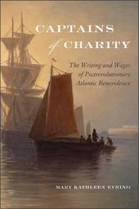 Captains of Charity: The Writing and Wages of Postrevolutionary Atlantic Benevolence