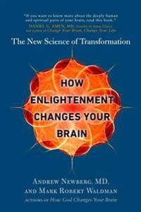 How Enlightenment Changes Your Brain  The New Science of Transformation - Andrew Newberg  Mark Robert Waldman - böcker (9780399185595)     Bokhandel