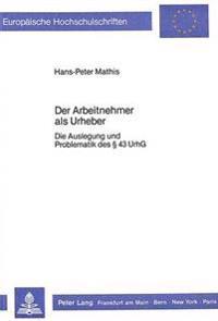 Der Arbeitnehmer ALS Urheber: Die Auslegung Und Problematik Des 43 Urhg