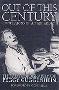 Out of this century - the autobiography of peggy guggenheim