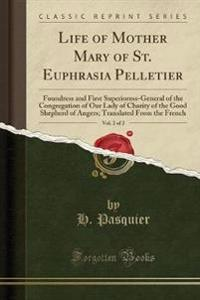 Life of Mother Mary of St. Euphrasia Pelletier, Vol. 2 of 2