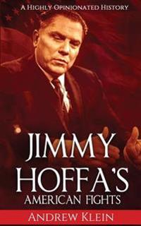 Jimmy Hoffa's American Fights: A Highly Opinionated History