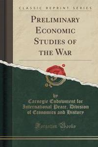Preliminary Economic Studies of the War (Classic Reprint)