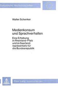 Medienkonsum Und Sprachverhalten: Eine Erhebung in Rheinland-Pfalz Und Im Saarland, Repraesentativ Fuer Die Bundesrepublik