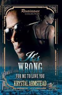 It's Wrong for Me to Love You: Renaissance Collection