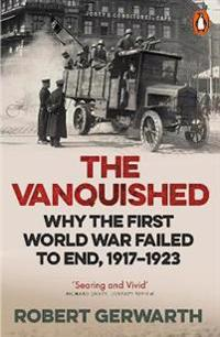 Vanquished - why the first world war failed to end, 1917-1923