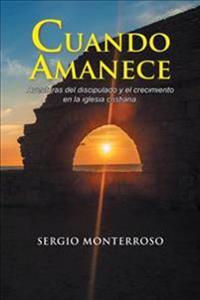 Cuando Amanece: Aventuras del Discipulado y El Crecimiento En La Iglesia Cristiana.