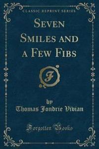 Seven Smiles and a Few Fibs (Classic Reprint)