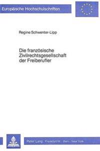 Die Franzoesische Zivilrechtsgesellschaft Der Freiberufler: Ein Vergleich Mit Der Deutschen Gemeinschaftspraxis in Der Form Der Gesellschaft Des Buerg
