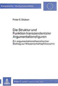 Die Struktur Und Funktion Transzendentaler Argumentationsfiguren: Ein Argumentationstheoretischer Beitrag Zur Wissenschaftsphilosophie