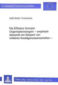 Die Effizienz Formaler Organisationsregeln. Empirisch Ueberprueft Am Beispiel Von Mittleren Kreditgenossenschaften