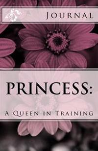 The Princess Journal (Floral Purple): Queens in Training