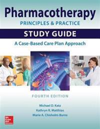 Pharmacotherapy Principles and Practice Study Guide, Fourth Edition