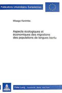 Aspects Ecologiques Et Economiques Des Migrations Des Populations de Langues Bantu
